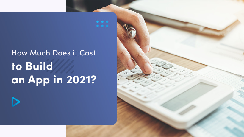 How Much Does it Cost to Build an App in 2021?