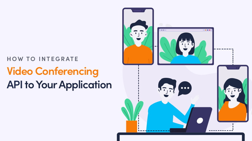 How To Integrate Video Conferencing API to Your Application