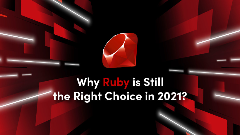 Why Is Ruby Still A Good Choice in 2021? An Introduction To Ruby 3.0
