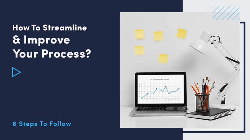 How To Streamline And Improve Your Process? 6 Steps To Follow