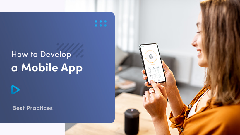 How To Develop A Mobile App - Best Practices