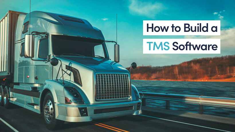 How To Build TMS Software: Features, Key Challenges And Tips
