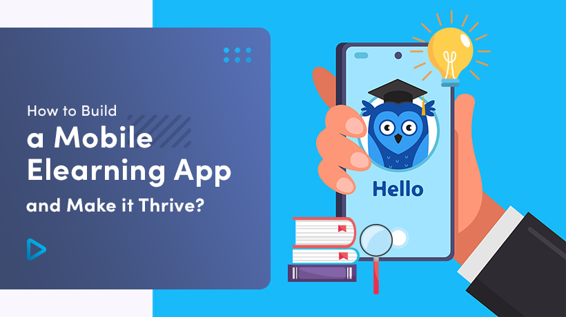 How To Build A Mobile eLearning App And Make It Thrive?