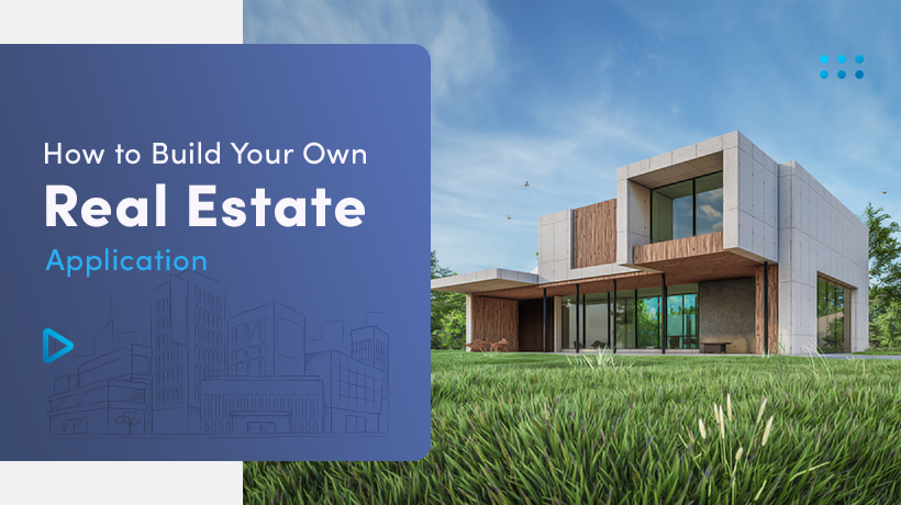 How to Build Your Own Real Estate Application like Zillow and Make it Thrive?