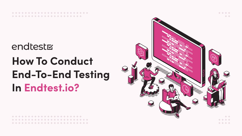How To Conduct End-To-End Testing In Endtest.io?