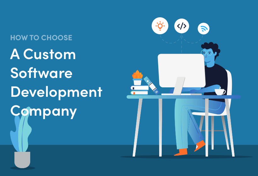 How To Choose A Custom Software Development Company