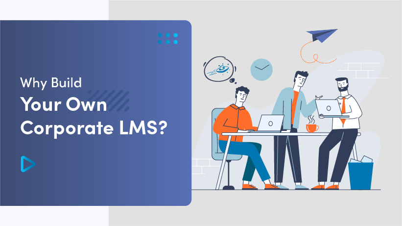 Why Build Your Own Corporate LMS?