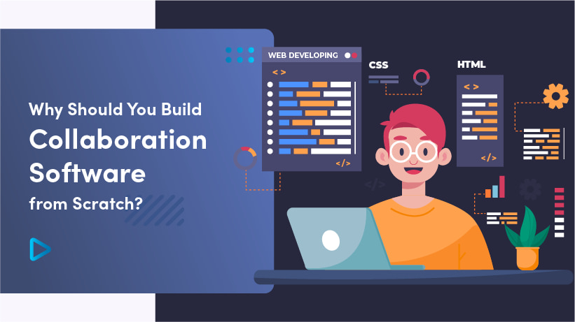 Why Should You Build Collaboration Software From Scratch