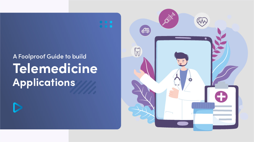 A Foolproof Guide To Building Telemedicine Applications