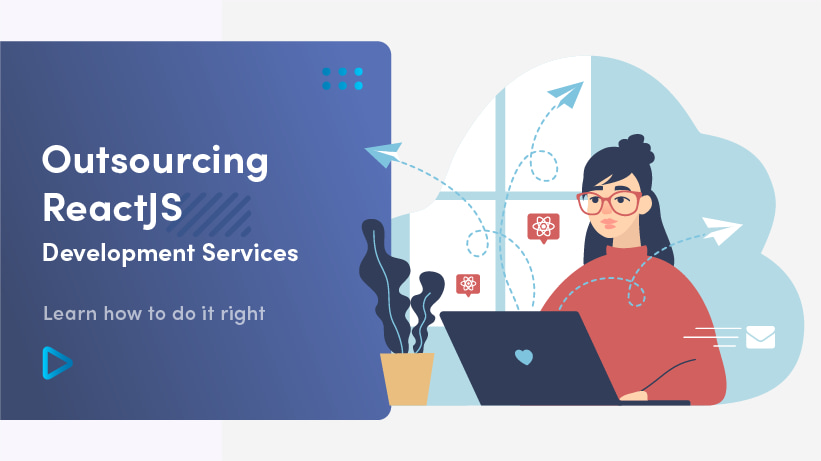 Outsourcing ReactJS Development Services | Learn How To Do It Right