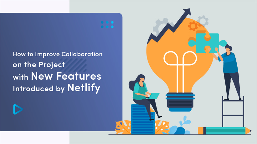 How To Improve Collaboration On A Project With New Features By Netlify