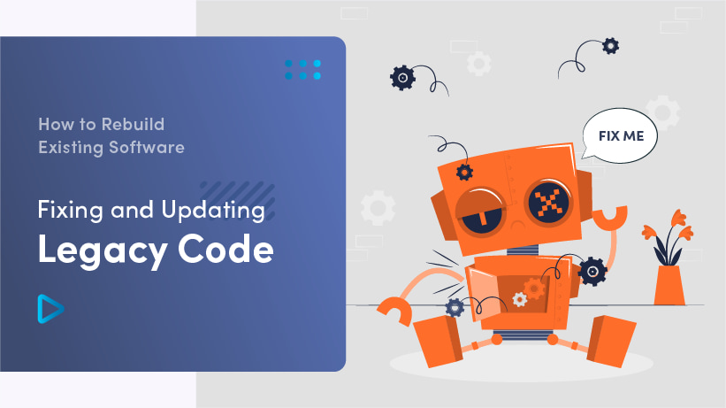 How To Rebuild Existing Software: Fixing And Updating Legacy Code