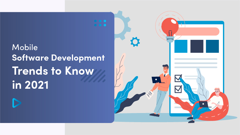 Mobile Software Development Trends To Know In 2021