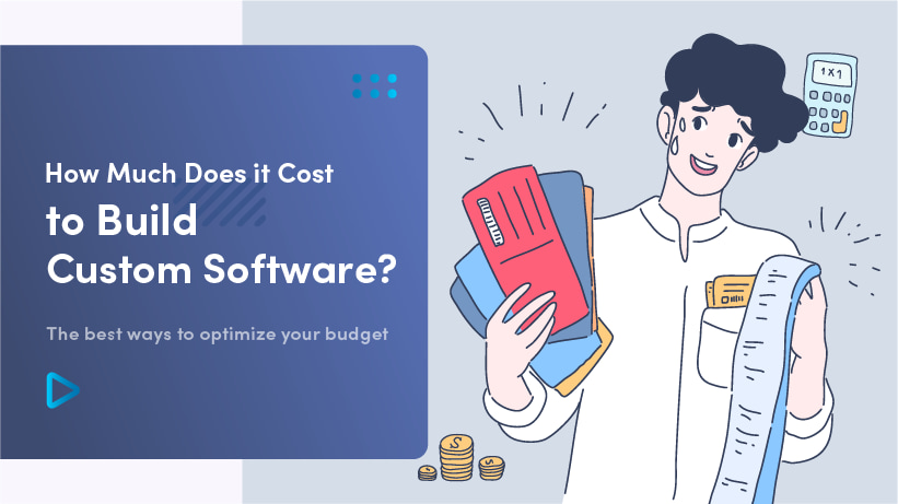 How Much Does It Cost To Build Custom Software? The Best Ways To Optimize Your Budget
