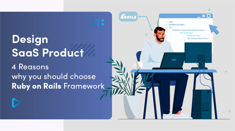 Design SaaS Product: 4 Reasons Why You Should Choose Ruby On Rails Framework