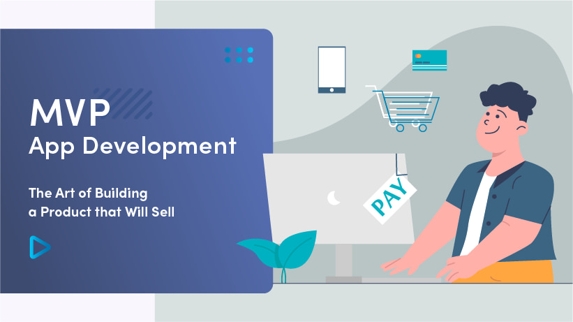 MVP App Development | The Art Of Building A Product That Will Sell