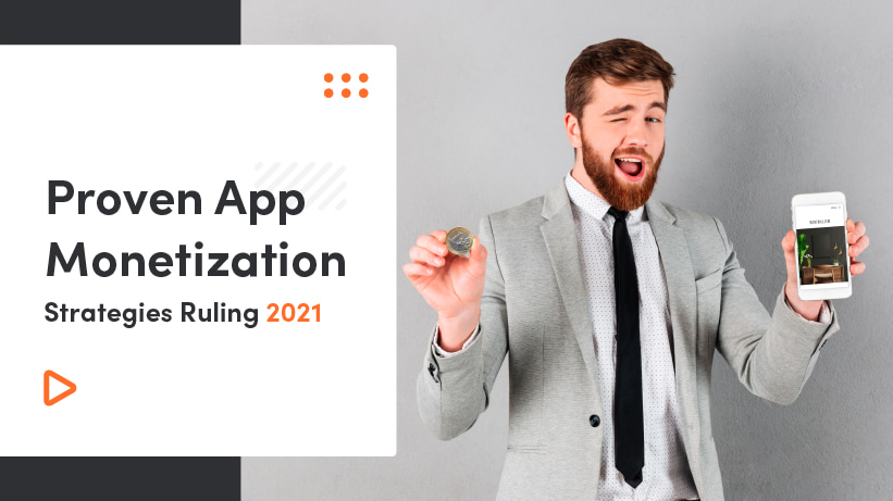 Proven App Monetization Strategies Ruling 2021