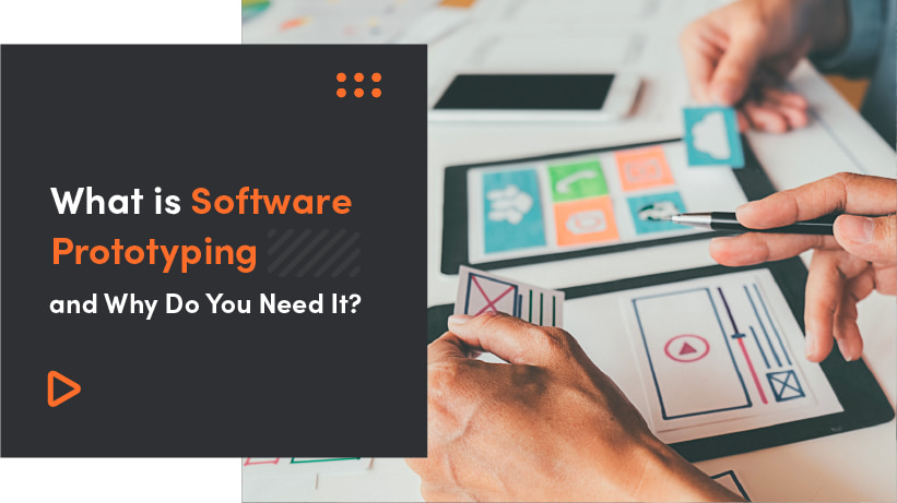 What Is Software Prototyping And Why Do You Need It?