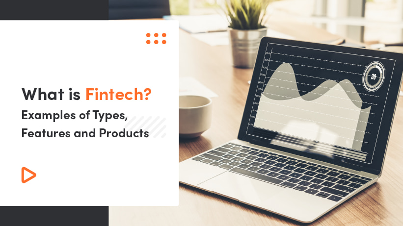What Is Fintech? Examples Of Types, Features And Products