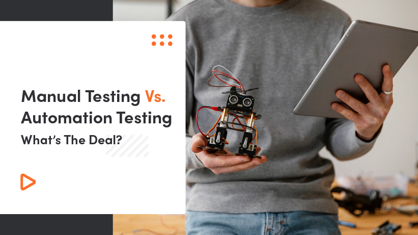 Manual Vs. Automated Testing | What's The Deal?